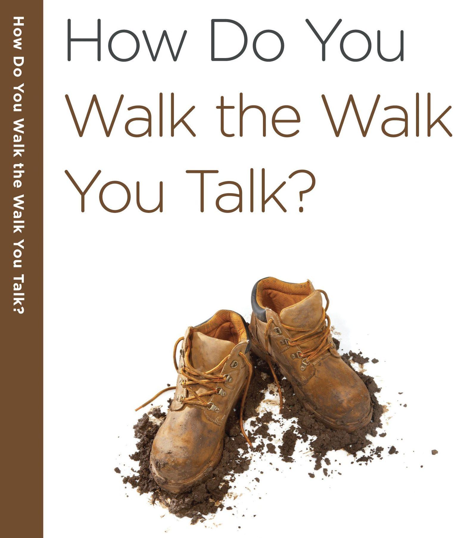 you talk the talk but do you walk the walk