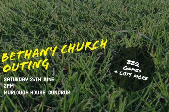 Bethany Church Outing – Saturday 24th June Bethany Church  - Belfast Northern Ireland